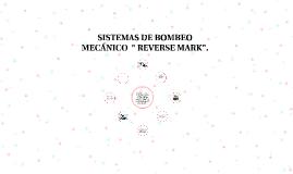 """SISTEMA DE BOMBEO MECANICO """"REVERSE MARK""""."""
