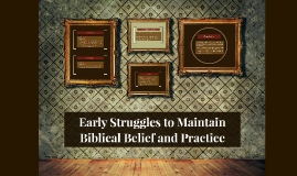 Early Struggles to Maintain Biblical Belief and Practice