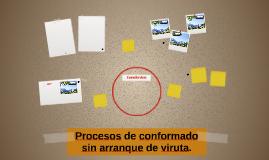 Procesos de conformado sin arranque de viruta.