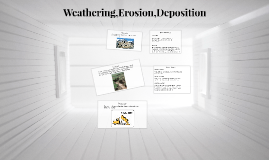 Weathering, Eroision,Deposition