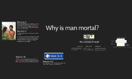 Why is man mortal?