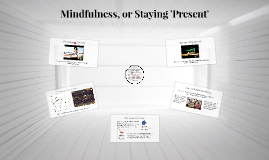 Mindfulness, or Staying 'Present'