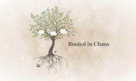 Rooted in Choas