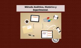 Método Análitico, Histórico y Experimental.