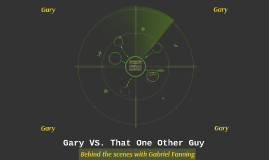 Gary VS. That One Other Guy
