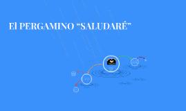 """El PERGAMINO """"SALUDARÉ"""""""