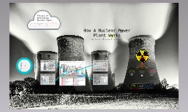 How A Nuclear Power Plant Works