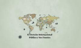 El Derecho Internacional Público y Sus Fuentes