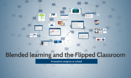 Blended learning and the flipped classroom: Innovative projects at school
