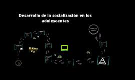 Copy of Desarrollo de la socialización en los adolescentes
