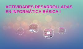 ACTIVIDADES DESARROLLADAS EN INFORMÁTICA BÁSICA I
