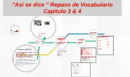 """""""Así se dice """" Repaso de Vocabulario Capítulo 3 & 4"""