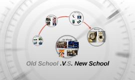 Old School .V.S. New