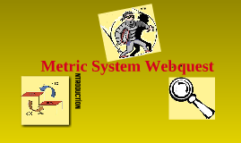 Metric System and Conversion Webquest