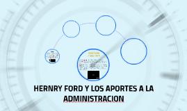 HERNRY FORD Y LOS APORTES A LA ADMINISTRACION