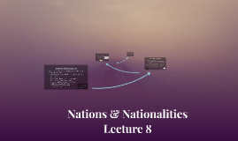 Nations & Nationalities Lecture 8