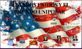 Copy of ESTADOS UNIDOS Y EL MUNDO UNIPOLAR