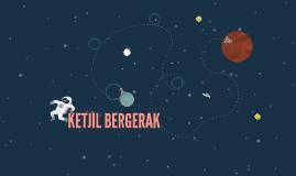 KETJIL BERGERAK