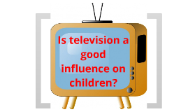 television is a good influence on children essay Extracts from this document introduction is television a good or bad influence on society a major issue now facing members of the public is television.
