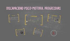 DISCAPACIDAD PSICO-MOTORA. PROGRESIVAS