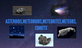 ASTEROIDS,METEOROIDS,METEORITES,METEORS,COMETS