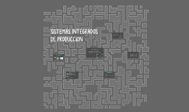 SISTEMAS INTEGRADOS DE PRODUCCION .