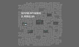 SISTEMAS INTEGRADOS DE PRODUCCION .