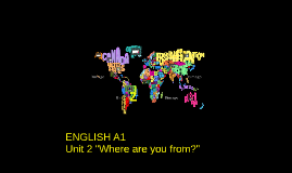 "ENGLISH A1 UNIT 2 ""WHERE ARE YOU FROM?"""
