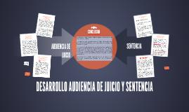 DESARROLLO AUDIENCIA DE JUICIO Y SENTENCIA