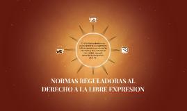 NORMAS REGULADORAS AL DERECHO A LA LIBRE EXPRESION