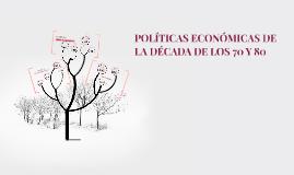 Copy of POLÍTICAS ECONÓMICAS DE LA DÉCADA DE LOS 70 Y 80