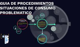 GUIA DE PROCEDIMIENTOS SITUACIONES DE CONSUMO PROBLEMATICO