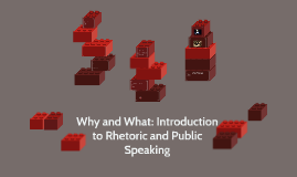 Why and What: Introduction to Rhetoric and Public Speaking