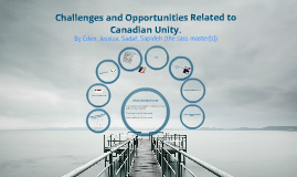 Challenges and Oppurtunities Related to Canadian Unity