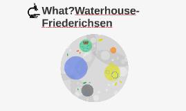 What?Waterhouse-Friederichsen