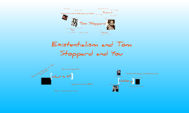 Existentialism and Tom Stoppard and You