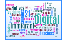TEACHING DIGITAL NATIVES  WITH THE 21 CENTURY'S TECHNOLOGY  BY DIGITAL IMMIGRANT TEACHERS