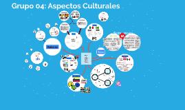 Grupo 04: Aspectos Culturales