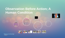 Observation Before Action; A Human Condition
