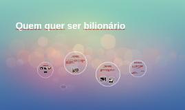 Quem quer ser bilionário