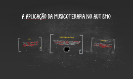 A APLICAÇÃO DA MUSICOTERAPIA NO AUTISMO