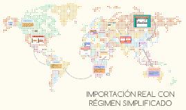IMPORTACION REAL CON REGIMEN SIMPLIFICADO