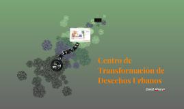 Centro de Transformación de Desechos Urbanos
