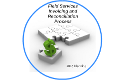 Field Services Invoicing and Reconciliation Process