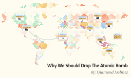 Why We Should Drop The Atomic Bomb