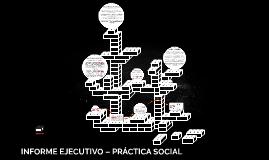 INFORME EJECUTIVO – PRÁCTICA SOCIAL