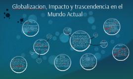 Globalizacion, Impacto y trascendencia en el Mundo Actual