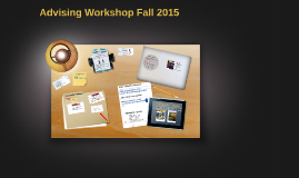 Advising Workshop Fall 2015 - ALL COHORTS