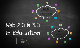 Copy of Web 2.0 & 3.0 in Education