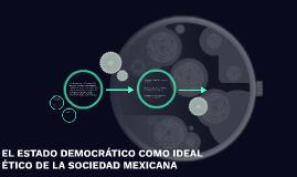 EL ESTADO DEMOCRATICO COMO IDEAL ÉTICO DE LA SOCIEDAD MEXICA